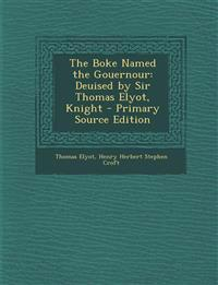 The Boke Named the Gouernour: Deuised by Sir Thomas Elyot, Knight