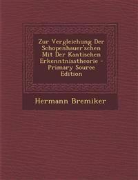 Zur Vergleichung Der Schopenhauer'schen Mit Der Kantischen Erkenntnisstheorie - Primary Source Edition