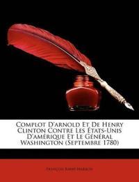 Complot D'Arnold Et de Henry Clinton Contre Les Tats-Unis D'Amrique Et Le General Washington (Septembre 1780