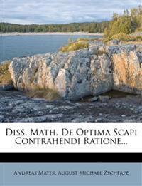 Diss. Math. De Optima Scapi Contrahendi Ratione...