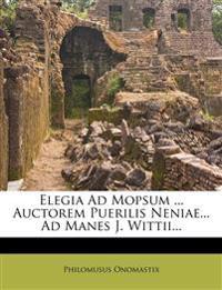 Elegia Ad Mopsum ... Auctorem Puerilis Neniae... Ad Manes J. Wittii...