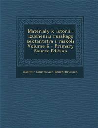 Materialy k istorii i izucheniiu russkago sektantstva i raskola Volume 6