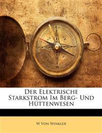 Der Elektrische Starkstrom Im Berg- Und Hüttenwesen
