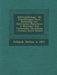 Elektropathologie : Die Erkrankungen Durch Blitzschlag Und Elektrischen Starkstrom In Klinischer Und Forensischer Darstellung
