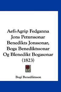 Aefi-agrip Fedganna Jons Peturssonar Benedikts Jonssonar, Boga Benediktssonar Og Blenedikt Bogasonar