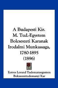 A Budapesti Kir. M. Tud.-egyetem Bolcseszeti Karanak Irodalmi Munkassaga, 1780-1895