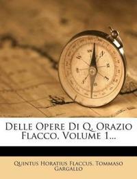 Delle Opere Di Q. Orazio Flacco, Volume 1...