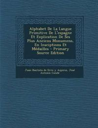 Alphabet de La Langue Primitive de L'Espagne Et Explication de Ses Plus Anciens Monumens, En Insciptions Et Medailles - Primary Source Edition