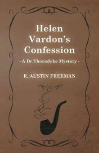Helen Vardon's Confession (a Dr Thorndyke Mystery)