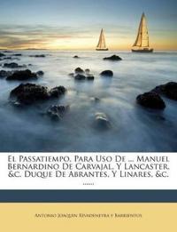 El Passatiempo, Para Uso De ... Manuel Bernardino De Carvajal, Y Lancaster, &c. Duque De Abrantes, Y Linares, &c. ......