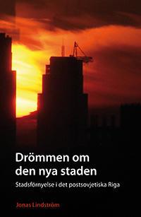 Drömmen om den nya staden : stadsförnyelse i det postsovjetiska Riga