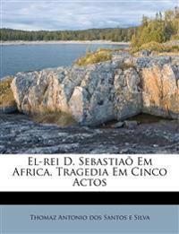 El-rei D. Sebastiaõ Em Africa, Tragedia Em Cinco Actos