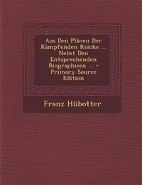Aus Den Planen Der Kampfenden Reiche ... Nebst Den Entsprechenden Biographieen ...