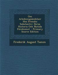 Om Avledningsändelser Hos Svenska Substantiv: Deras Historia Ock Nutida Förekomst - Primary Source Edition