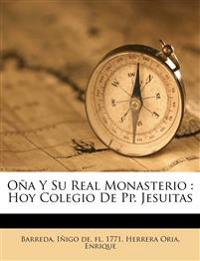 Oña Y Su Real Monasterio : Hoy Colegio De Pp. Jesuitas