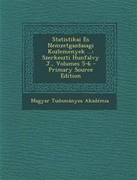 Statistikai Es Nemzetgazdasagi Kozlemenyek ...: Szerkeszti Hunfalvy J., Volumes 5-6 - Primary Source Edition
