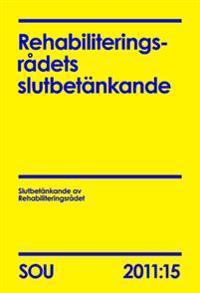 Rehabiliteringsrådets slutbetänkande (SOU 2011:15)