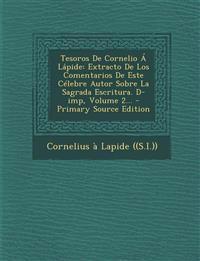 Tesoros De Cornelio Á Lápide: Extracto De Los Comentarios De Este Célebre Autor Sobre La Sagrada Escritura. D-imp, Volume 2...