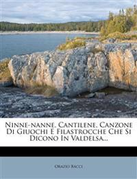 Ninne-Nanne, Cantilene, Canzone Di Giuochi E Filastrocche Che Si Dicono in Valdelsa...