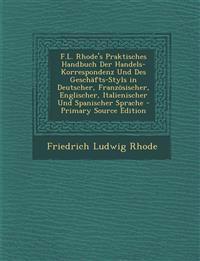 F.L. Rhode's Praktisches Handbuch Der Handels-Korrespondenz Und Des Geschäfts-Styls in Deutscher, Französischer, Englischer, Italienischer Und Spanisc