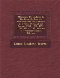 Mémoires De Madame La Duchesse De Tourzel: Gouvernante Des Enfants De France Pendant Les Années 1789, 1790, 1791, 1792, 1793, 1795, Volume 1