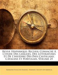 Revue Hispanique: Recueil Consacré Á L'étude Des Langues, Des Littératures Et De L'histoire Des Pays Castillans, Catalans Et Portugais, Volume 25
