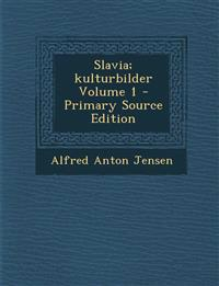 Slavia; kulturbilder Volume 1