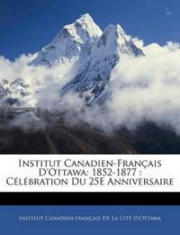Institut Canadien-Français D'Ottawa: 1852-1877 : Célébration Du 25E Anniversaire
