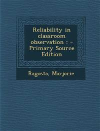 Reliability in classroom observation : - Primary Source Edition