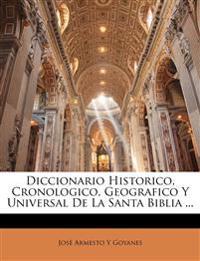 Diccionario Historico, Cronologico, Geografico Y Universal De La Santa Biblia ...