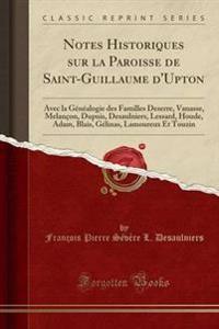 Notes Historiques Sur La Paroisse de Saint-Guillaume d'Upton
