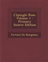 L'épingle Rose, Volume 1 - Primary Source Edition