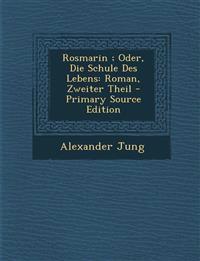 Rosmarin; Oder, Die Schule Des Lebens: Roman, Zweiter Theil - Primary Source Edition