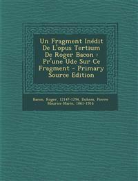 Un Fragment Inedit de L'Opus Tertium de Roger Bacon: PR'Une Ude Sur Ce Fragment - Primary Source Edition