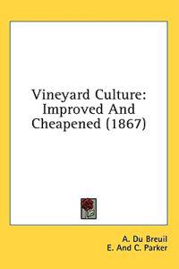 Vineyard Culture: Improved And Cheapened (1867)
