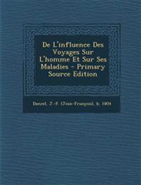 De L'influence Des Voyages Sur L'homme Et Sur Ses Maladies - Primary Source Edition