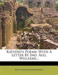 Katydid's Poems: With A Letter By Jno. Aug. Williams...