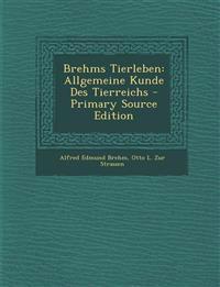 Brehms Tierleben: Allgemeine Kunde Des Tierreichs - Primary Source Edition