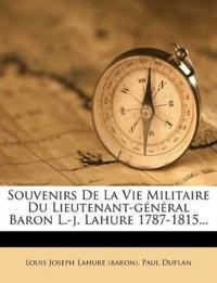 Souvenirs De La Vie Militaire Du Lieutenant-général Baron L.-j. Lahure 1787-1815...