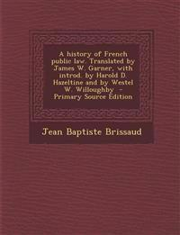 A history of French public law. Translated by James W. Garner, with introd. by Harold D. Hazeltine and by Westel W. Willoughby