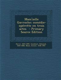 Mam'zelle Gavroche; comédie-opérette en trois actes  - Primary Source Edition