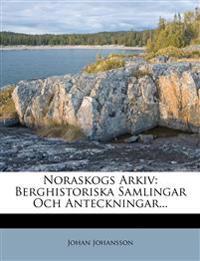 Noraskogs Arkiv: Berghistoriska Samlingar Och Anteckningar...
