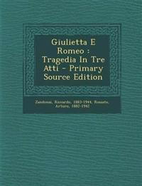 Giulietta E Romeo : Tragedia In Tre Atti