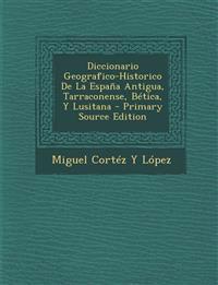 Diccionario Geografico-Historico De La España Antigua, Tarraconense, Bética, Y Lusitana