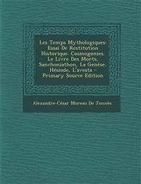 Les Temps Mythologiques: Essai De Restitution Historique. Cosmogonies. Le Livre Des Morts, Sanchoniathon, La Genèse, Hésiode, L'avesta
