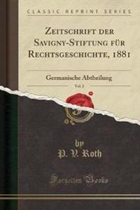 Zeitschrift der Savigny-Stiftung für Rechtsgeschichte, 1881, Vol. 2