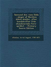 Saemund Den Vises Edda: Sanger AF Nordens Aldsta Skalder, Efter Handskrifter Fran Skandinaviska Forn-Spraket - Primary Source Edition