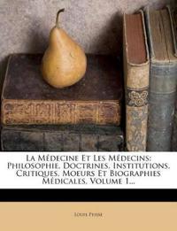 La Médecine Et Les Médecins: Philosophie, Doctrines, Institutions, Critiques, Moeurs Et Biographies Médicales, Volume 1...