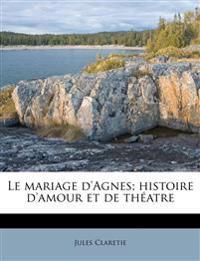 Le mariage d'Agnes; histoire d'amour et de théatre