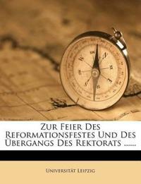 Zur Feier Des Reformationsfestes Und Des Übergangs Des Rektorats ......